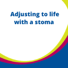 Adjusting to life with a stoma V1